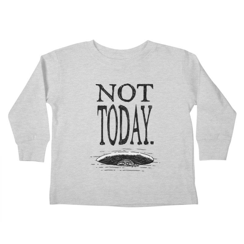 Not Today. Kids Toddler Longsleeve T-Shirt by Frankenstein's Artist Shop