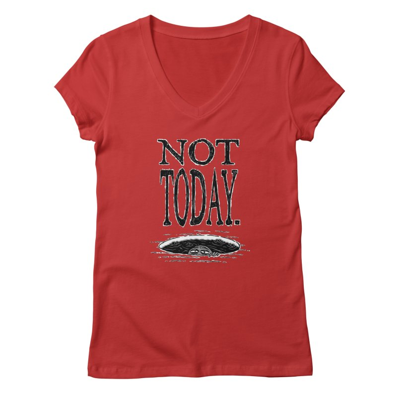 Not Today. Women's V-Neck by Frankenstein's Artist Shop