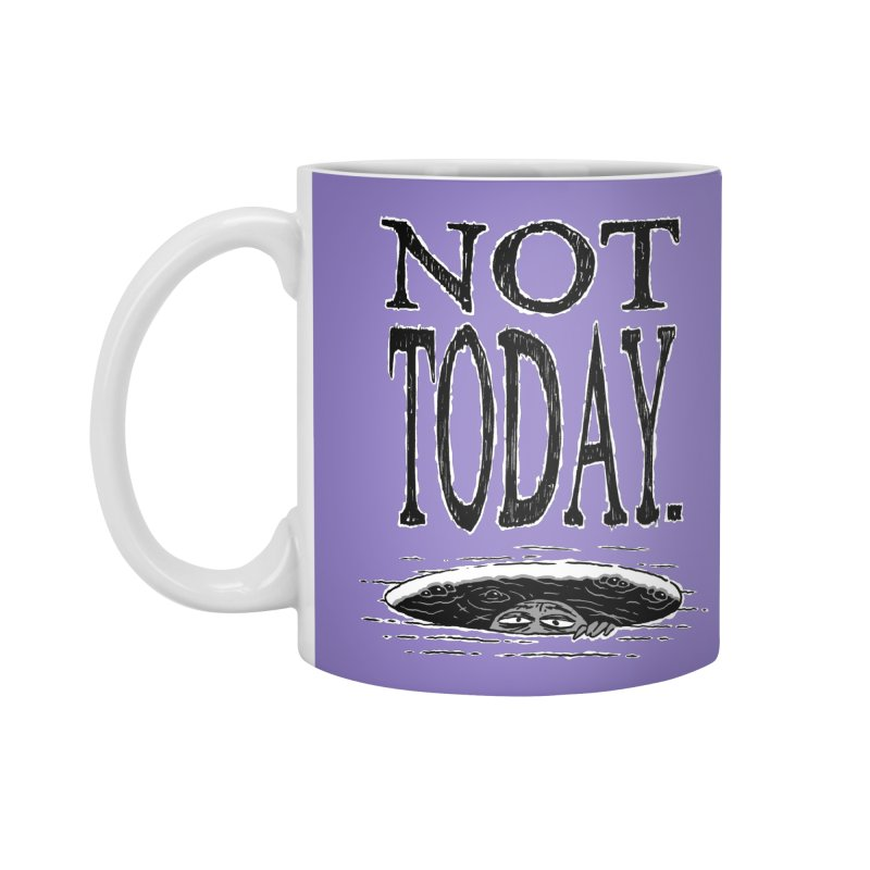 Not Today. Accessories Mug by Frankenstein's Artist Shop