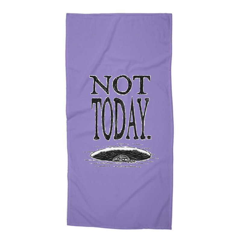 Not Today. Accessories Beach Towel by Frankenstein's Artist Shop