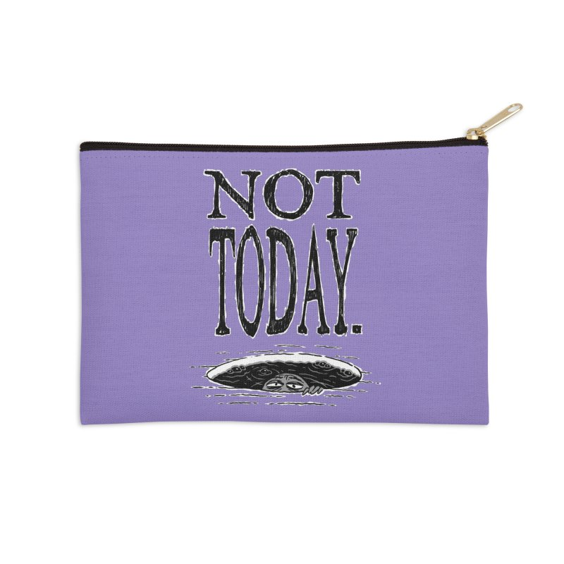 Not Today. Accessories Zip Pouch by Frankenstein's Artist Shop