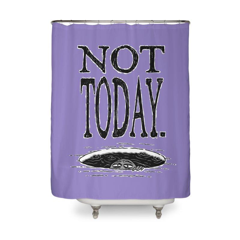 Not Today. Home Shower Curtain by Frankenstein's Artist Shop