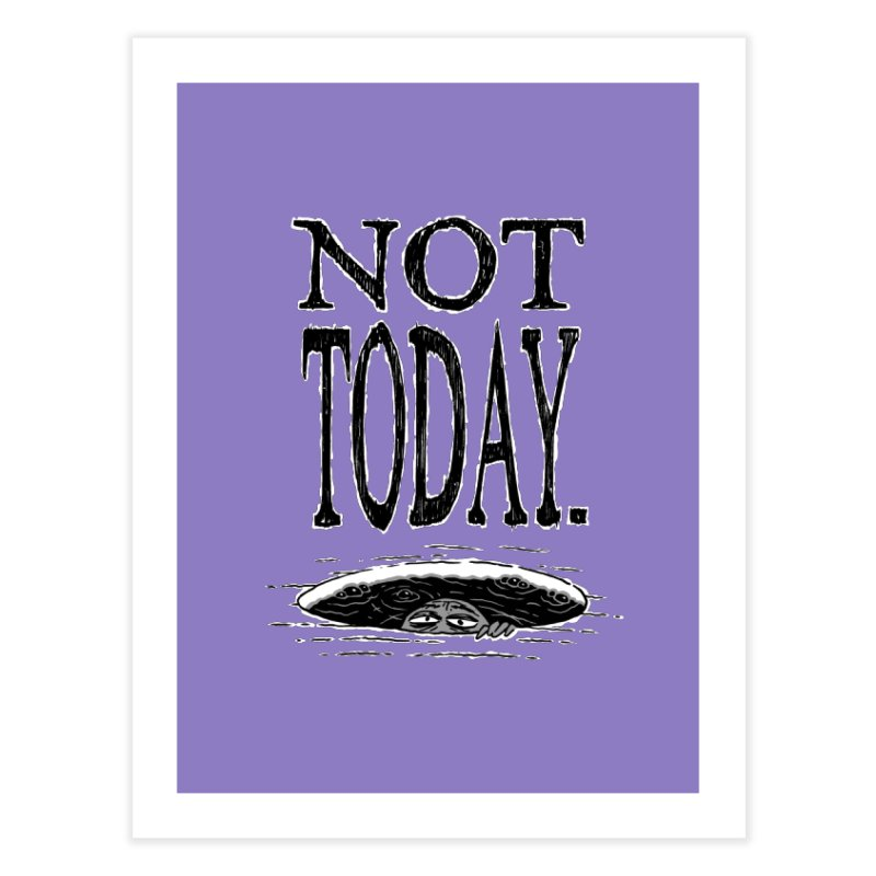 Not Today. Home Fine Art Print by Frankenstein's Artist Shop