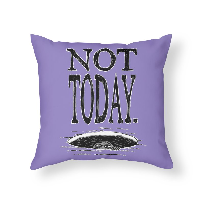Not Today. Home Throw Pillow by Frankenstein's Artist Shop