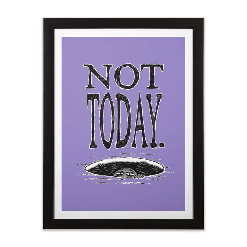 Not Today. Home Framed Fine Art Print by Frankenstein's Artist Shop