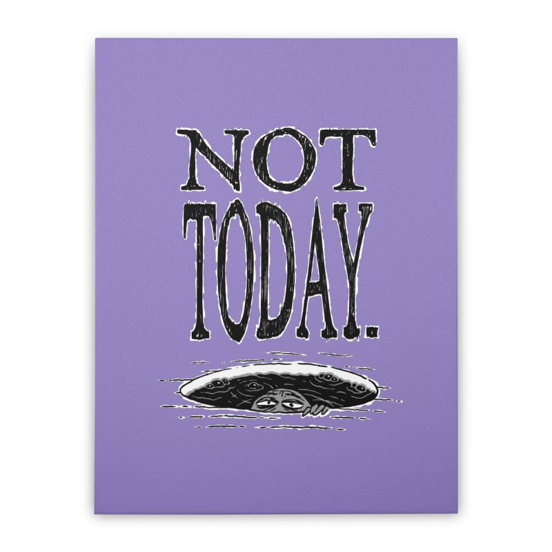 Not Today. Home Stretched Canvas by Frankenstein's Artist Shop