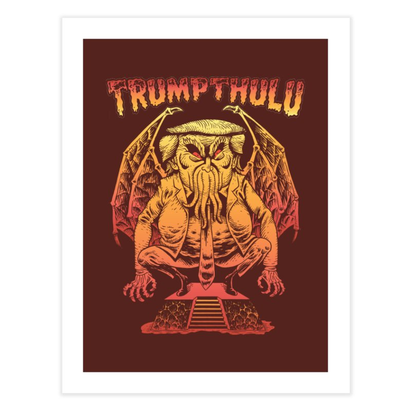 TRUMPTHULU Home Fine Art Print by Frankenstein's Artist Shop