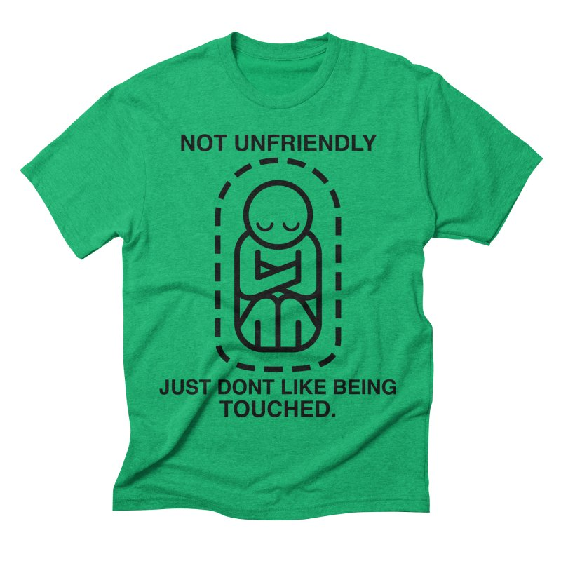 Not Unfriendly... Just Don't Like Being Touched (Black version) Men's Triblend T-shirt by Frankenstein's Artist Shop