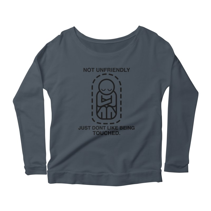 Not Unfriendly... Just Don't Like Being Touched (Black version) Women's Longsleeve Scoopneck  by Frankenstein's Artist Shop