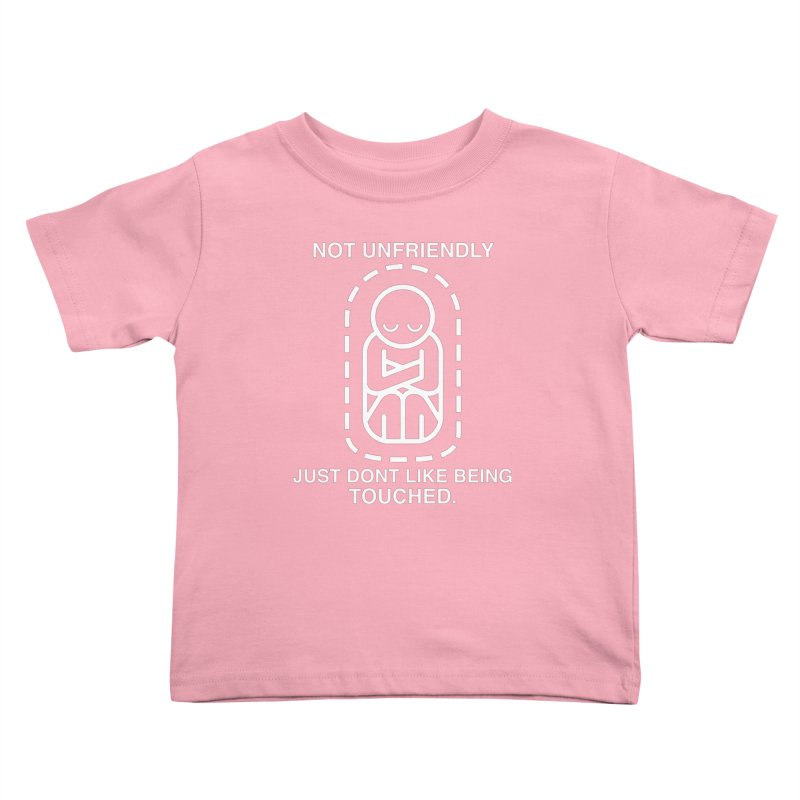 Not Unfriendly... Just Don't Like Being Touched (White version) Kids Toddler T-Shirt by Frankenstein's Artist Shop