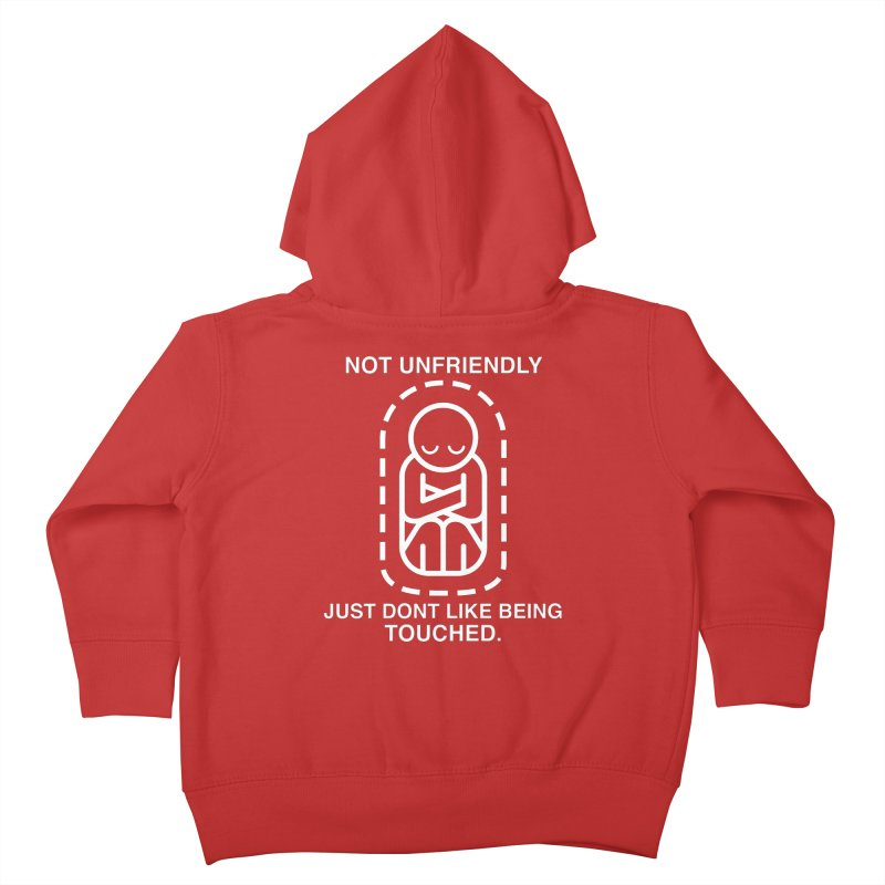 Not Unfriendly... Just Don't Like Being Touched (White version) Kids Toddler Zip-Up Hoody by Frankenstein's Artist Shop