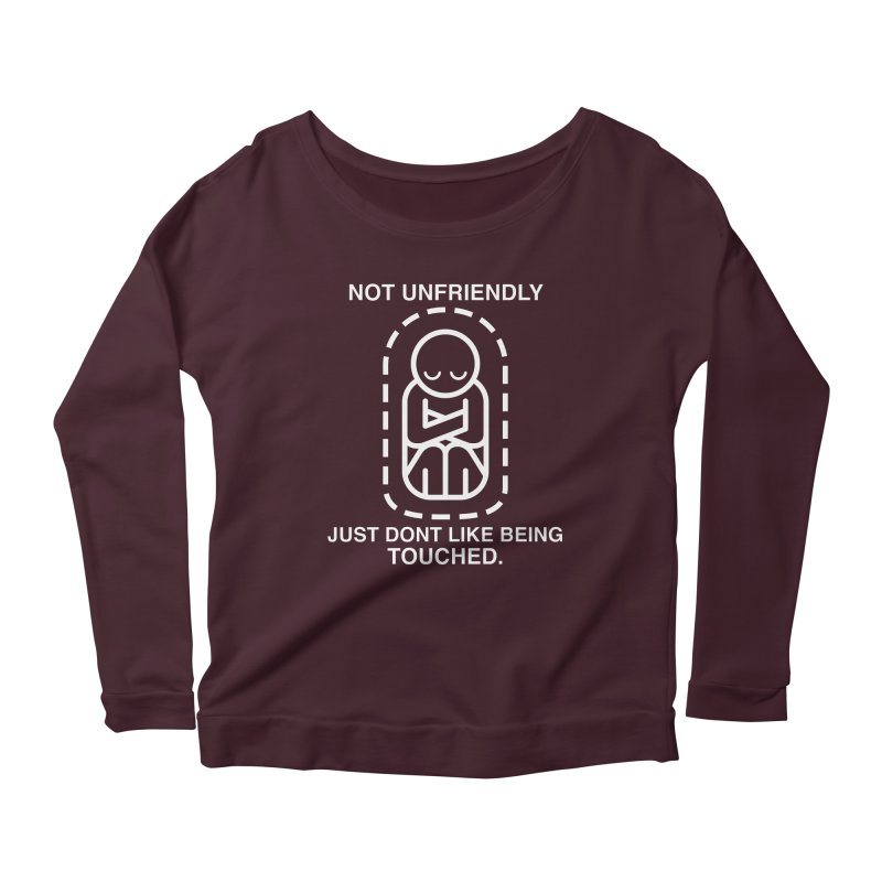 Not Unfriendly... Just Don't Like Being Touched (White version) Women's Longsleeve Scoopneck  by Frankenstein's Artist Shop