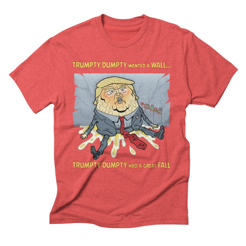 Trumpty Dumpty Wanted a Wall... Men's Triblend T-Shirt by Frankenstein's Artist Shop