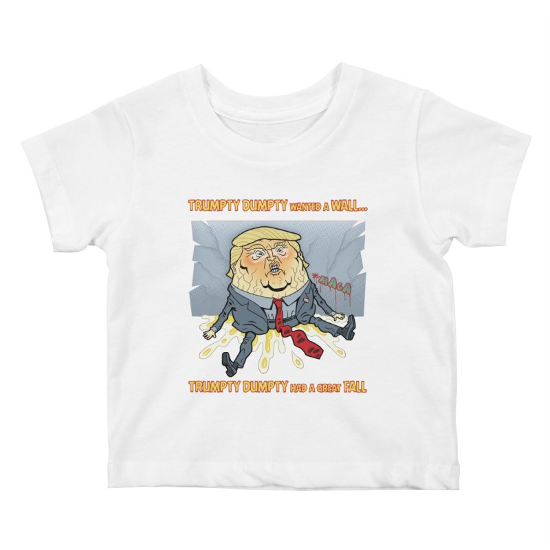 Trumpty Dumpty Wanted a Wall... Kids Baby T-Shirt by Frankenstein's Artist Shop