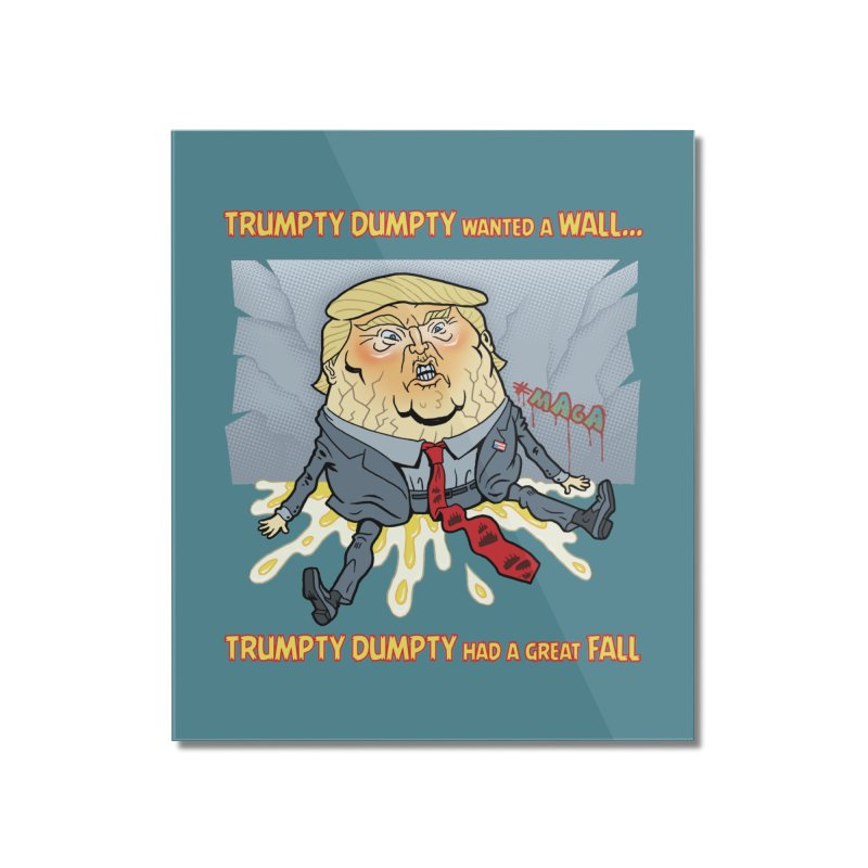 Trumpty Dumpty Wanted a Wall... Home Mounted Acrylic Print by Frankenstein's Artist Shop