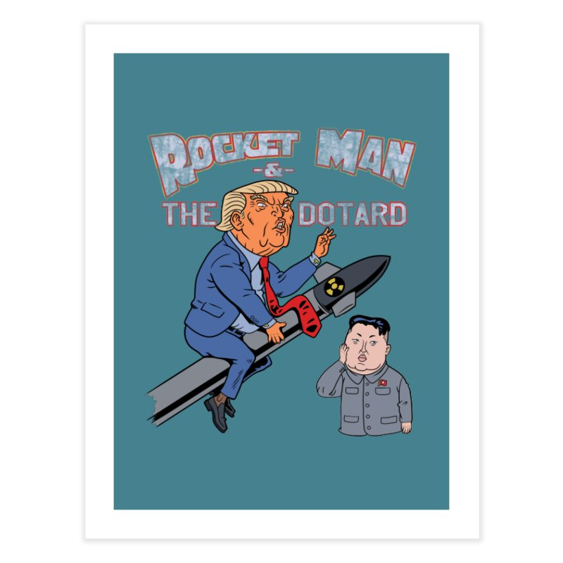 Rocket Man & the Dotard Home Fine Art Print by Frankenstein's Artist Shop