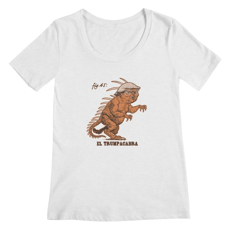 El Trumpacabra Women's Regular Scoop Neck by Frankenstein's Artist Shop