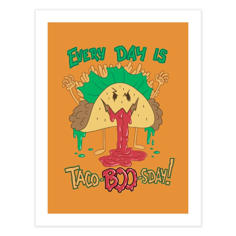 Every Day is Taco-BOO-sday! Home Fine Art Print by Frankenstein's Artist Shop