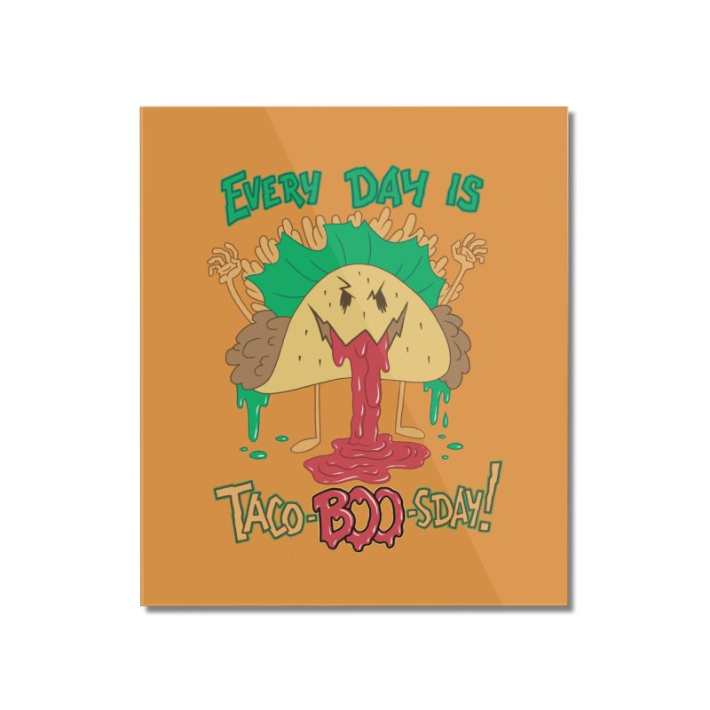 Every Day is Taco-BOO-sday! Home Mounted Acrylic Print by Frankenstein's Artist Shop