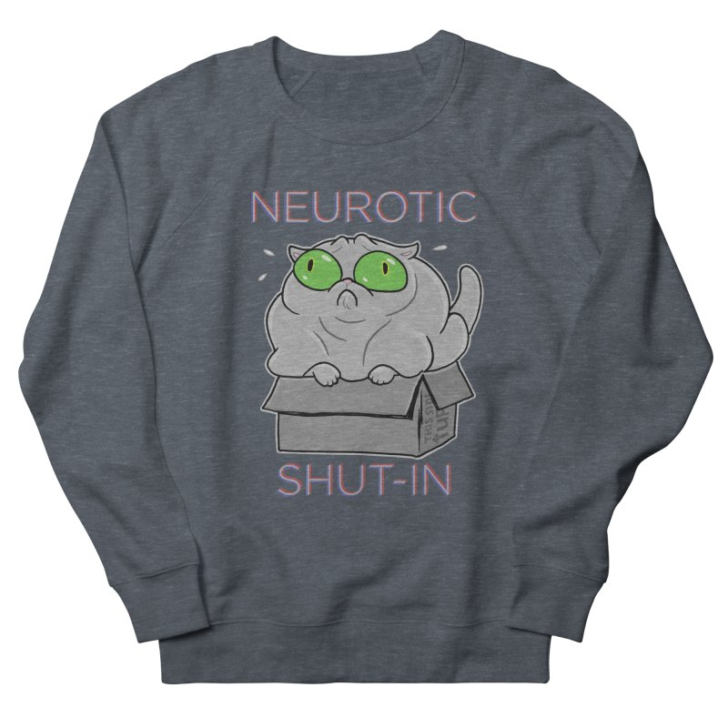 Neurotic Shut-In Women's French Terry Sweatshirt by Frankenstein's Artist Shop