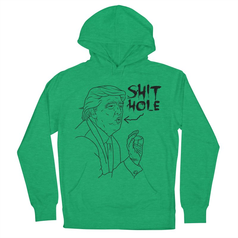 Trump has a Shithole for a Mouth Women's Pullover Hoody by Frankenstein's Artist Shop