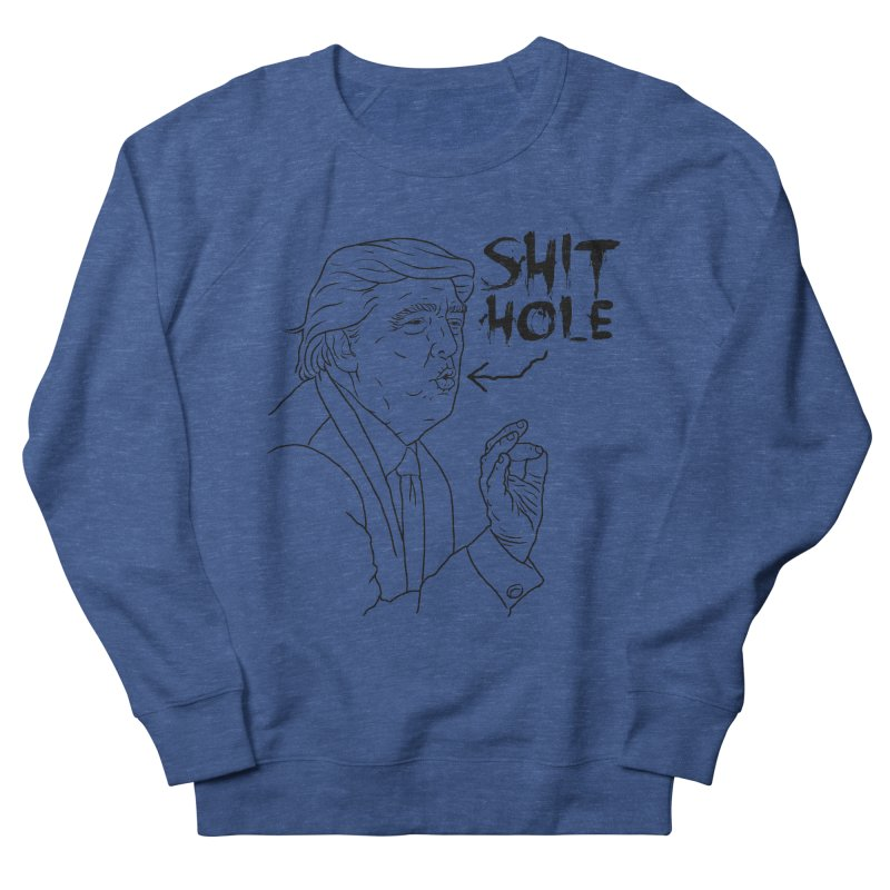 Trump has a Shithole for a Mouth Men's French Terry Sweatshirt by Frankenstein's Artist Shop