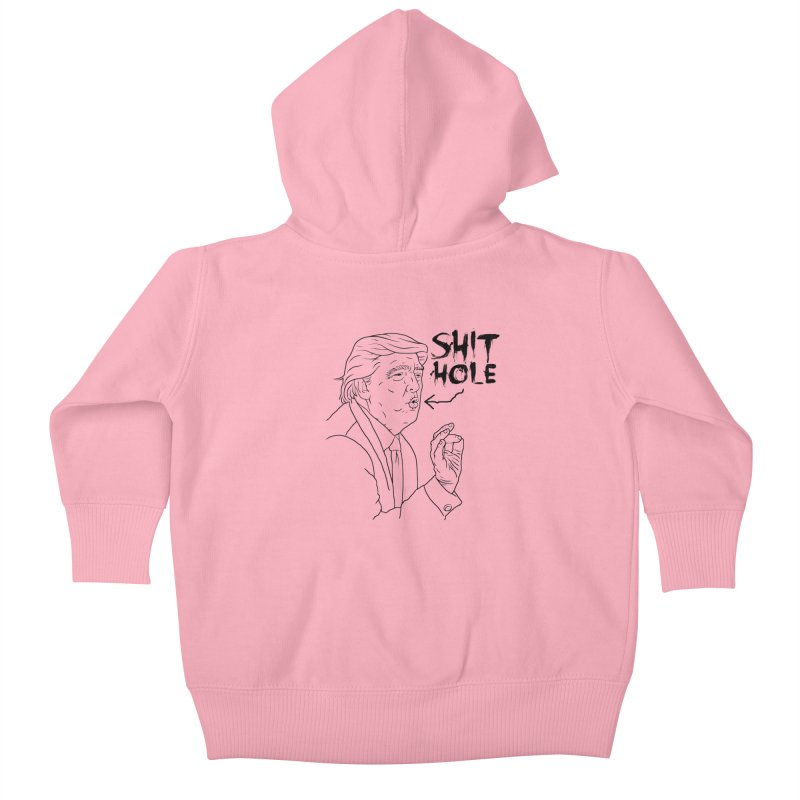 Trump has a Shithole for a Mouth Kids Baby Zip-Up Hoody by Frankenstein's Artist Shop