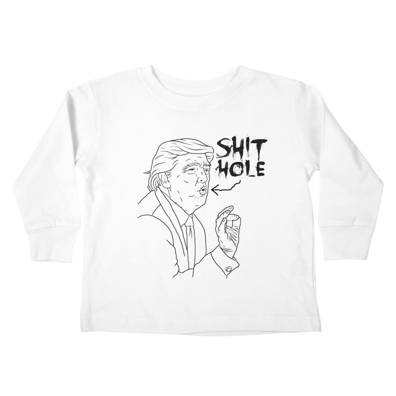 Trump has a Shithole for a Mouth Kids Toddler Longsleeve T-Shirt by Frankenstein's Artist Shop