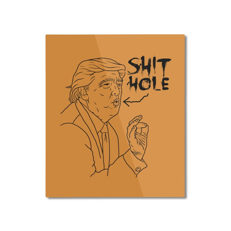 Trump has a Shithole for a Mouth Home Mounted Aluminum Print by Frankenstein's Artist Shop