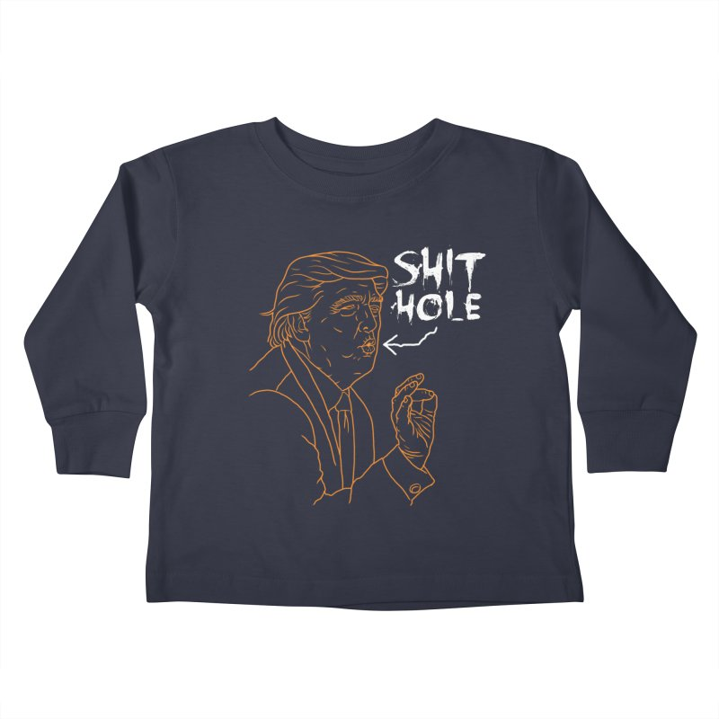 Trump has a Shithole for a Mouth (Black Edition) Kids Toddler Longsleeve T-Shirt by Frankenstein's Artist Shop