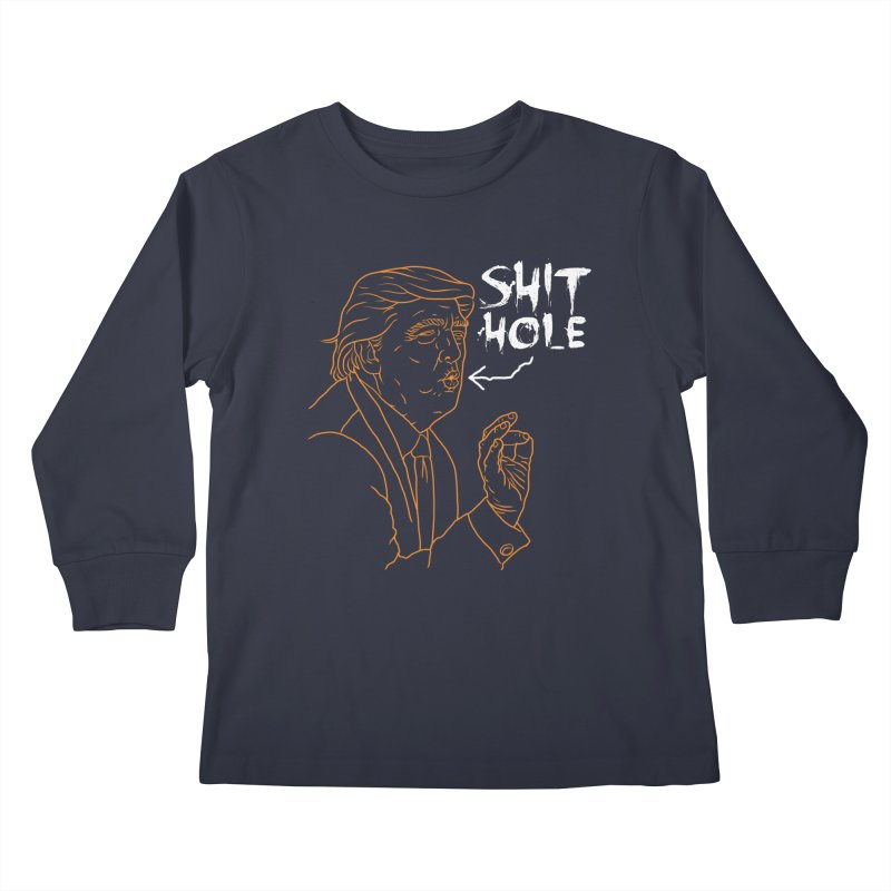 Trump has a Shithole for a Mouth (Black Edition) Kids Longsleeve T-Shirt by Frankenstein's Artist Shop