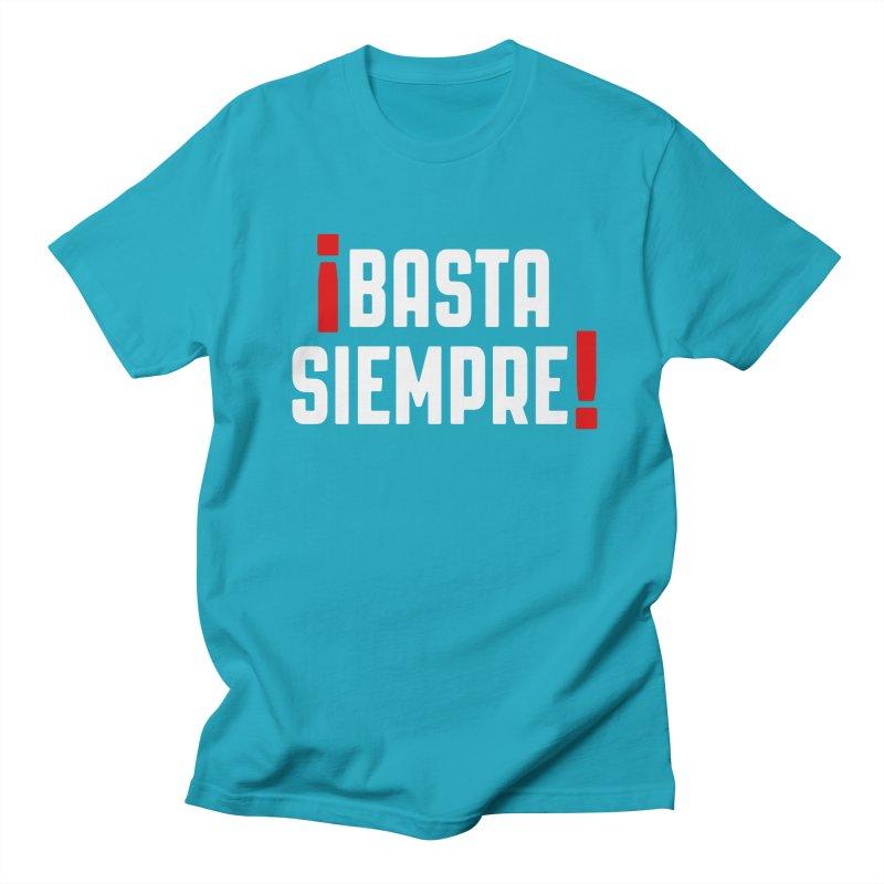 Basta Siempre! Women's Unisex T-Shirt by Frankie hi-nrg mc & le magliette