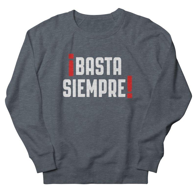 Basta Siempre! Women's Sweatshirt by Frankie hi-nrg mc & le magliette