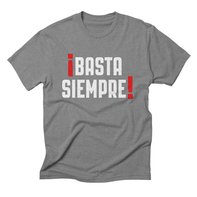 Basta Siempre! Men's Triblend T-shirt by Frankie hi-nrg mc & le magliette
