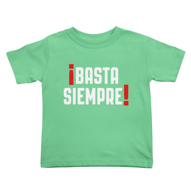 Basta Siempre! Kids Toddler T-Shirt by Frankie hi-nrg mc & le magliette