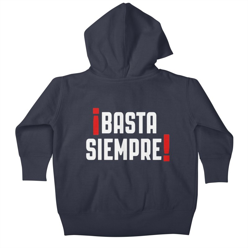 Basta Siempre! Kids Baby Zip-Up Hoody by Frankie hi-nrg mc & le magliette