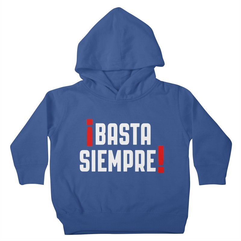 Basta Siempre! Kids Toddler Pullover Hoody by Frankie hi-nrg mc & le magliette
