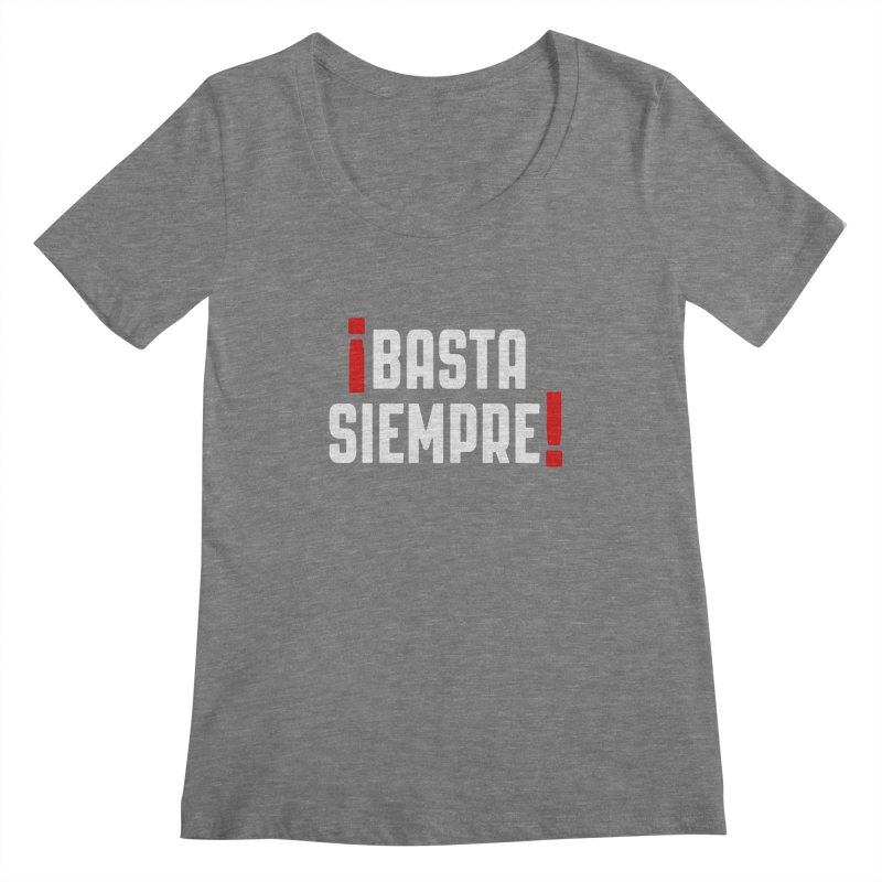 Basta Siempre! Women's Scoopneck by Frankie hi-nrg mc & le magliette