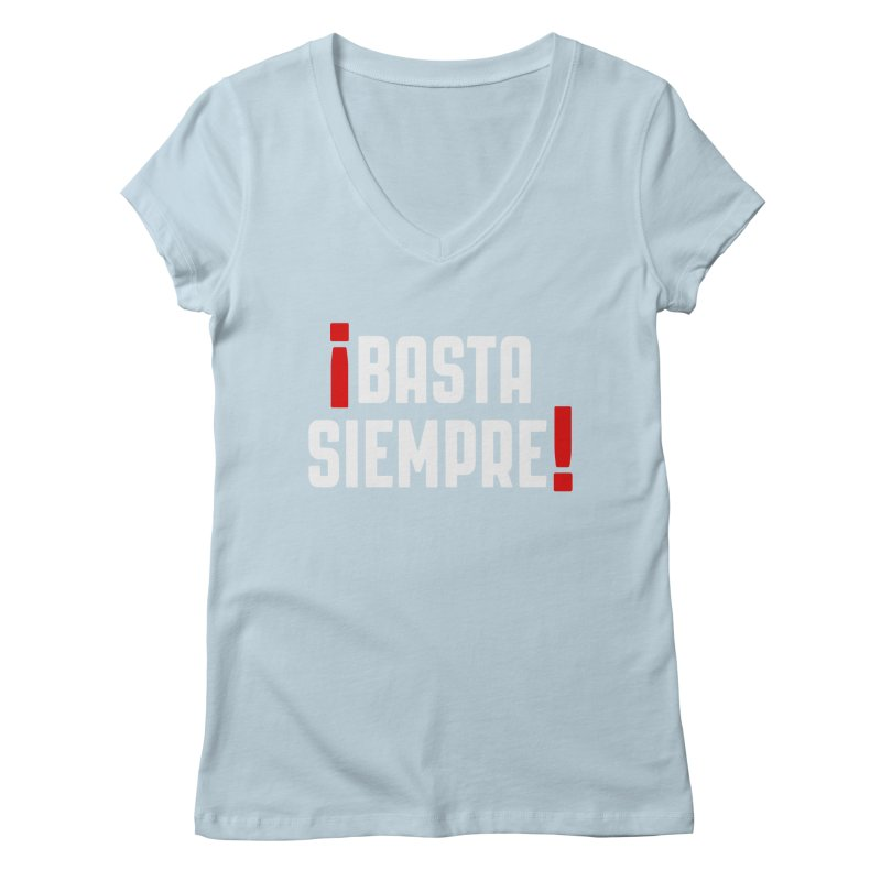 Basta Siempre! Women's V-Neck by Frankie hi-nrg mc & le magliette
