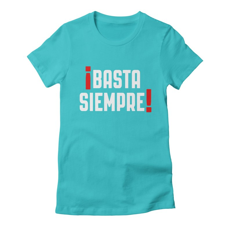 Basta Siempre! Women's Fitted T-Shirt by Frankie hi-nrg mc & le magliette