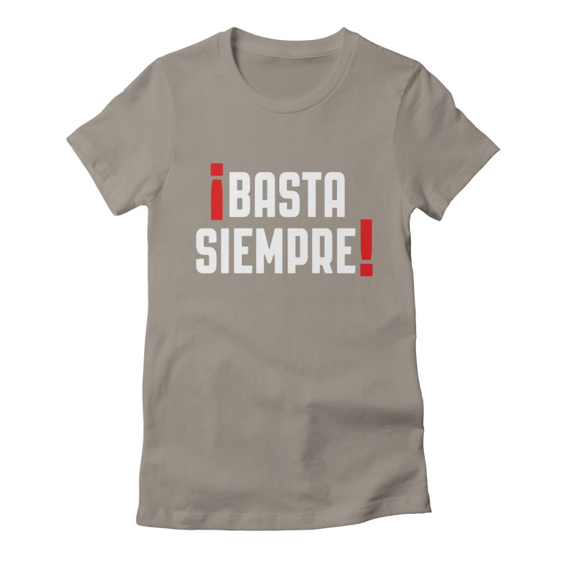 Basta Siempre! Women's Fitted T-Shirt by Frankie hi-nrg mc & le magliette