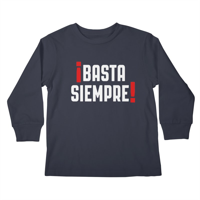 Basta Siempre! Kids Longsleeve T-Shirt by Frankie hi-nrg mc & le magliette