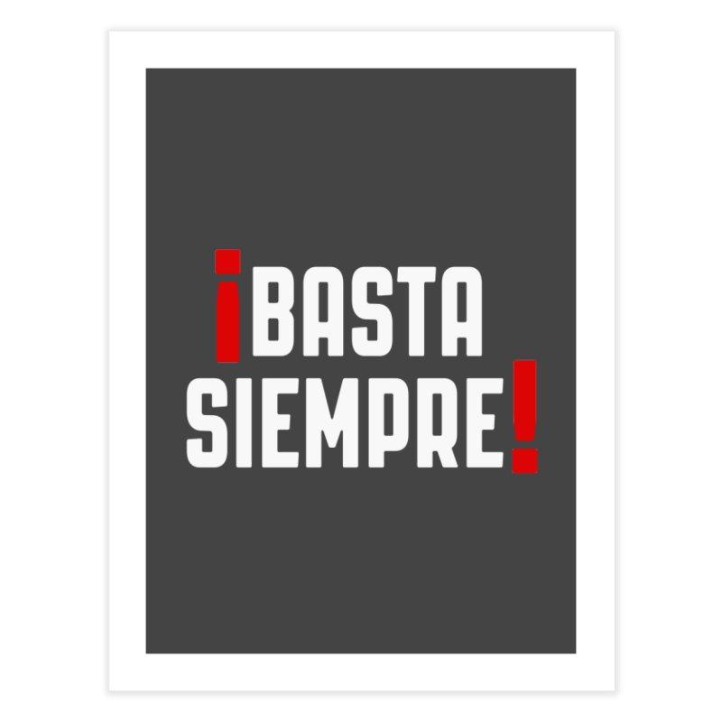 Basta Siempre! Home Fine Art Print by Frankie hi-nrg mc & le magliette