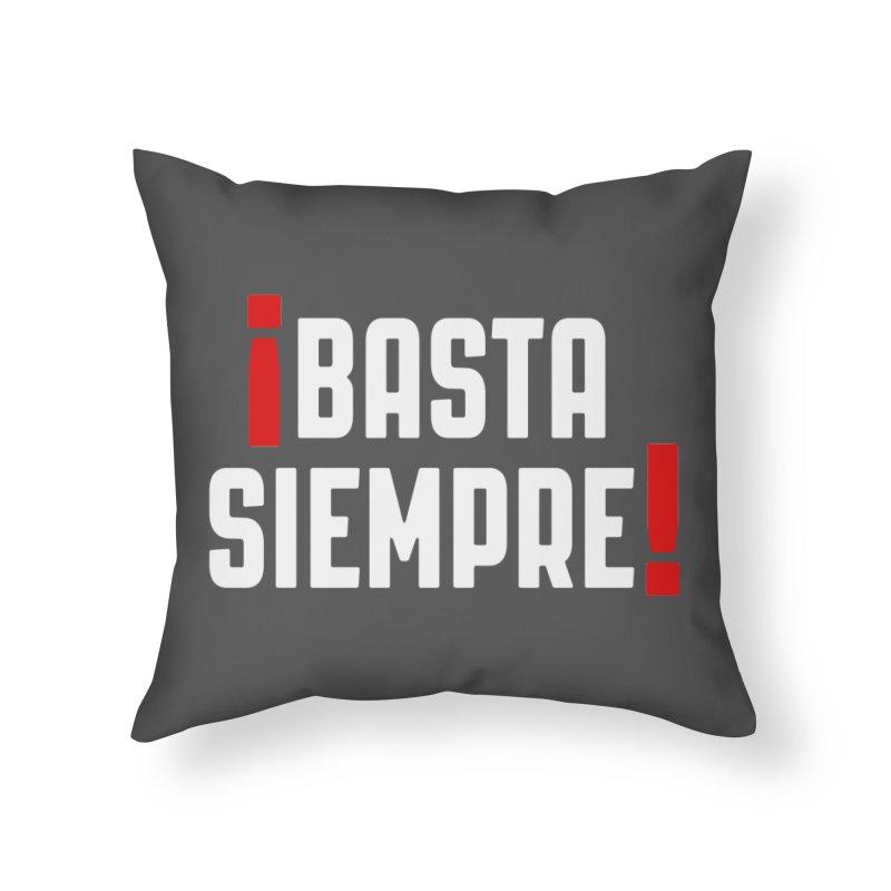 Basta Siempre! Home Throw Pillow by Frankie hi-nrg mc & le magliette