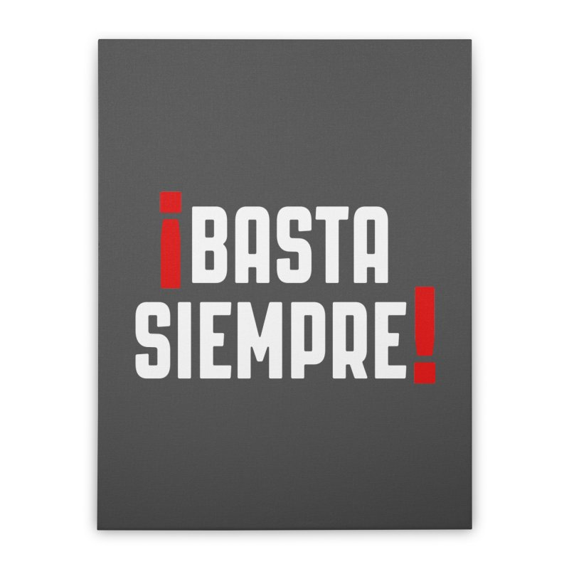 Basta Siempre! Home Stretched Canvas by Frankie hi-nrg mc & le magliette