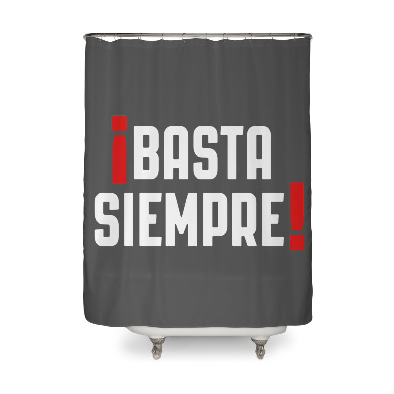 Basta Siempre! Home Shower Curtain by Frankie hi-nrg mc & le magliette