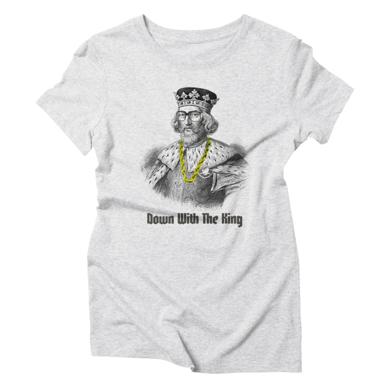 Down With The King Women's Triblend T-Shirt by Frankie hi-nrg mc & le magliette