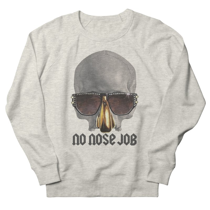 No Nose Job Women's French Terry Sweatshirt by Frankie hi-nrg mc & le magliette