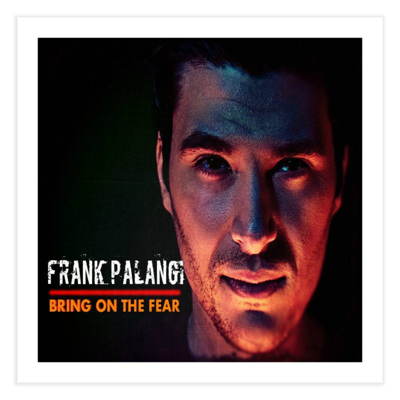 Bring on The Fear Home Fine Art Print by Frank Palangi's Artist Shop