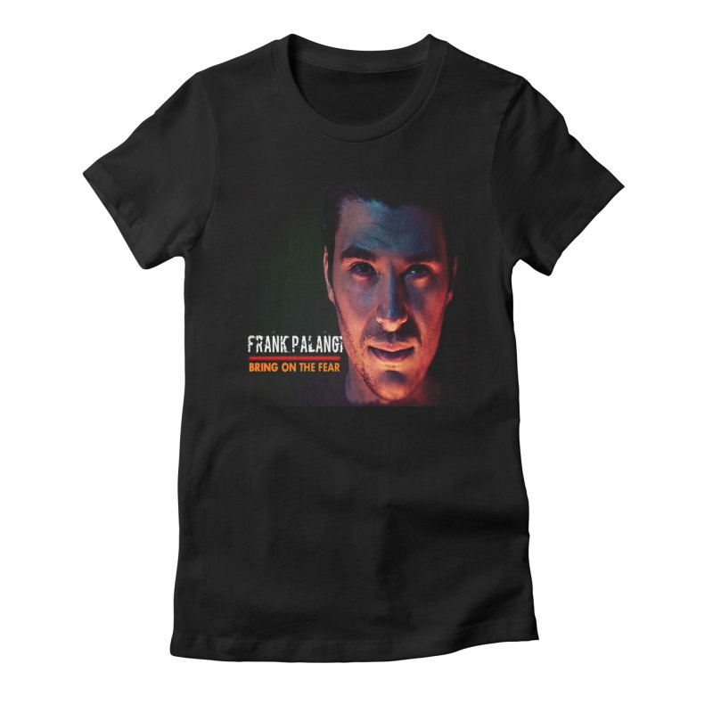 Bring on The Fear Women's T-Shirt by Frank Palangi's Artist Shop